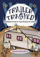 Trailer Trashed - My Dubious Efforts Toward Upward Mobility  by Hollis Gillespie