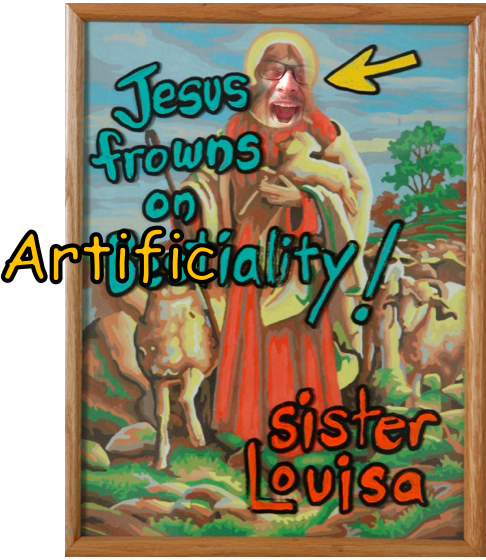 Jesus Frowns on Artificiality